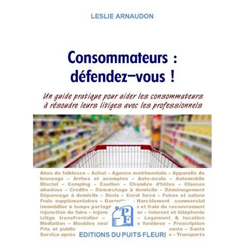 CONSOMMATEURS  DEFENDEZ VOUS - UN GUIDE PRATIQUE POUR AIDER LES CONSOMMATEURS A RESOUDRE LEURS LITI