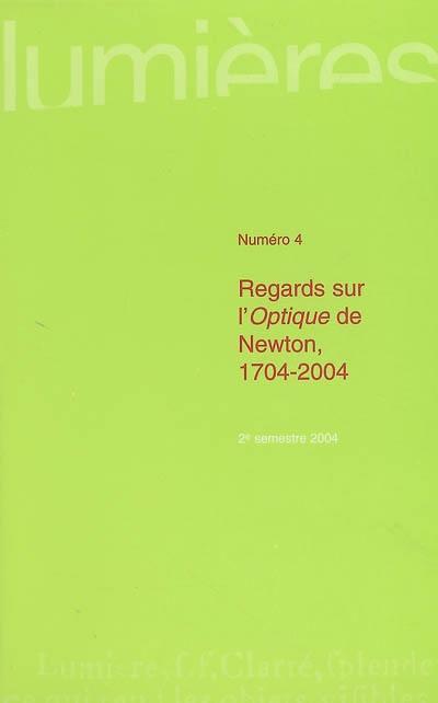 LUMIERES, N  4/2004. REGARDS SUR L'<I>OPTIQUE<I> DE NEWTON, 1704-2004