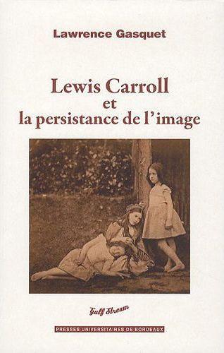 LEWIS CAROLL ET LA PERSISTANCE DE L IMAGE
