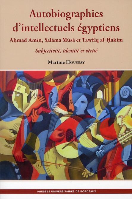 AUTOBIOGRAPHIES D INTELLECTUELS EGYPTIENS. AHMAD AMIN SALAMA MUSA ET TAWFIQ AL-H