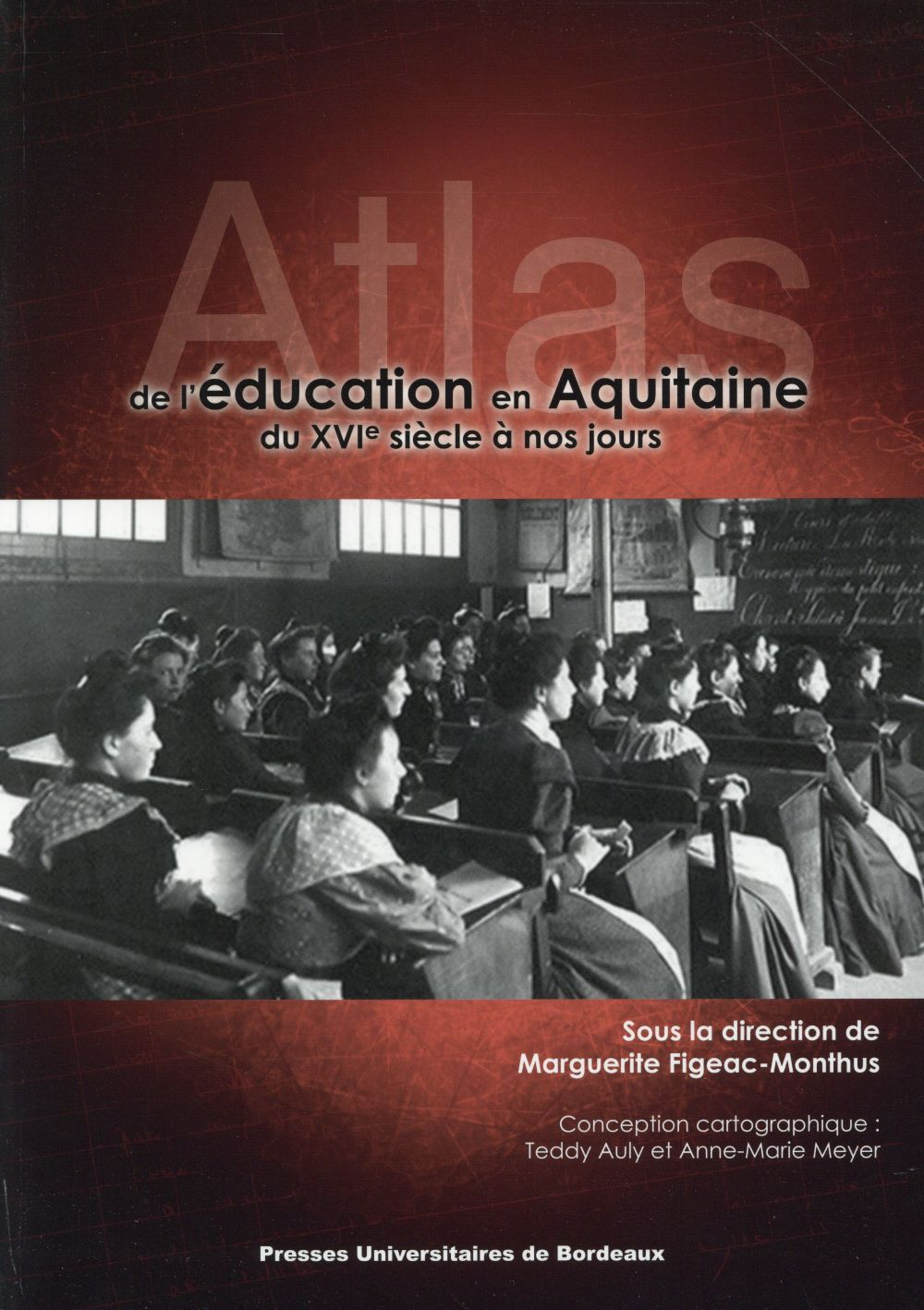 ATLAS DE L EDUCATION EN AQUITAINE DU XVI E SIECLE A LA FIN DU XXE SIECLE