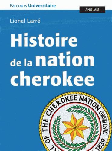 HISTOIRE DE LA NATION CHEROKEE ACCOMPAGNEE DEDOCUMENTS