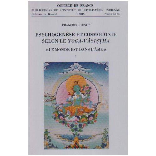FASC. 67 1 ET 67 2. PSYCHOGENESE ET COSMOGONIE SELON LE YOGA-VASISTHA  LE MONDE EST DANS L AME  .