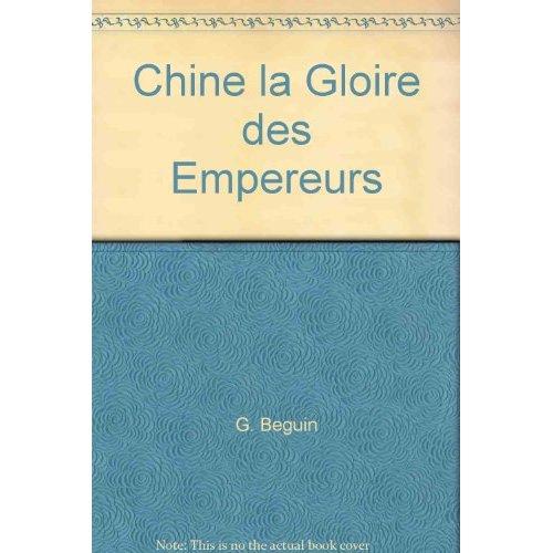 CHINE LA GLOIRE DES EMPEREURS
