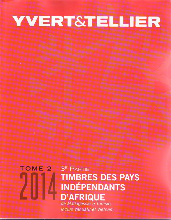 TOME II 3EME PARTIE 2014 PAYS INDEPENDANTS D'AFRIQUE DE MADAGASCAR A TUNISIE + VANUATU ET VIETNAM