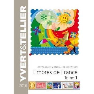 TOME 1 DE FRANCE 2016  COTATION DES TIMBRE DE FRANCE 1849 A NOS JOURS