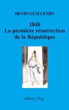 1848 LA PREMIERE RESURRECTION DE LA REPUBLIQUE
