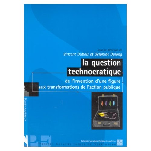 LA QUESTION TECHNOCRATIQUE DE L'INVENTION D'UNE FIGURE AUX TRANSFORMA TIONS DE L'ACTION PUBLIQUE