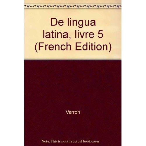VARRON. <I>DE LINGUA LATINA</I>, LIVRE V