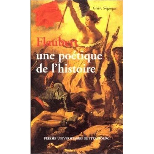 FLAUBERT, UNE POETIQUE DE L'HISTOIRE