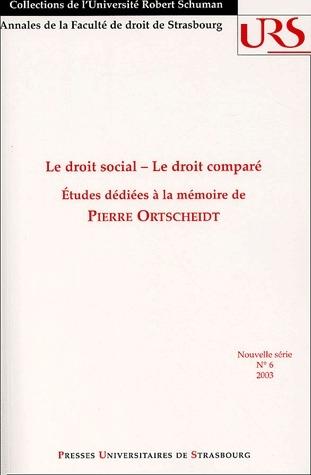 DROIT SOCIAL, DROIT COMPARE. (LE). ETUDES DEDIEES A LA MEMOIRE DE PIE RRE ORTSCHEIDT