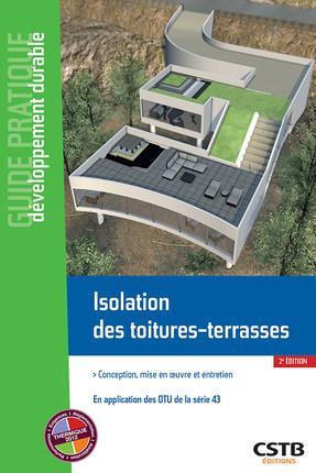 ISOLATION DES TOITURES TERRASSES - CONCEPTION, MISE EN OEUVRE ET ENTRETIEN - EN APPLICATION DES NF D