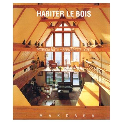 HABITER LE BOIS : LE BOIS MATERIAUX D'HIER ET D'AUJOURD'HUI