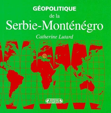 GEOPOLITIQUE DE LA SERBIE-MONTENEGRO