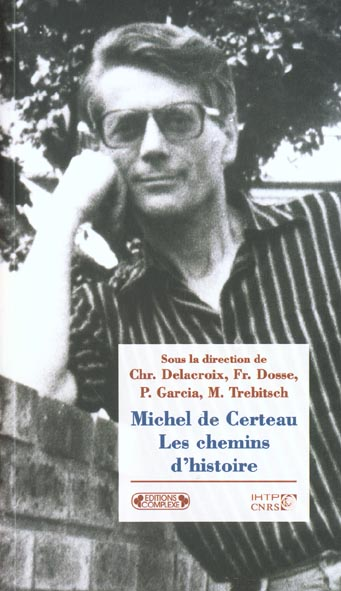 MICHEL DE CERTEAU LES CHEMINS D'HISTOIRE
