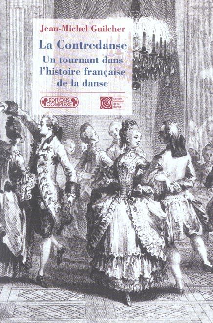CONTREDANSE (LA) UN TOURNANT DANS L HISTOIRE DE LA DANSE FRANCAISE