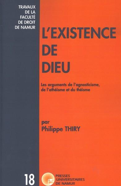 L'EXISTENCE DE DIEU - LES ARGUMENTS DE L'AGNOSTICISME, DE L'ATHEISME ET DU THEISME