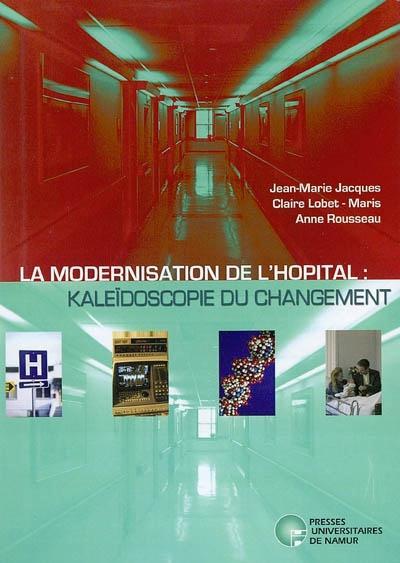 LA MODERNISATION DE L'HOPITAL: KALEIDOSCOPIE DU CHANGEMENT