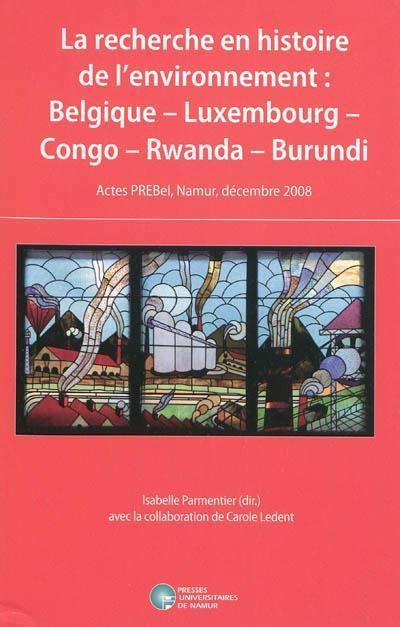 LA RECHERCHE EN HISTOIRE DE L'ENVIRONNEMENT: BELGIQUE - LUXEMBOURG - CONGO - RWANDA - BURUNDI
