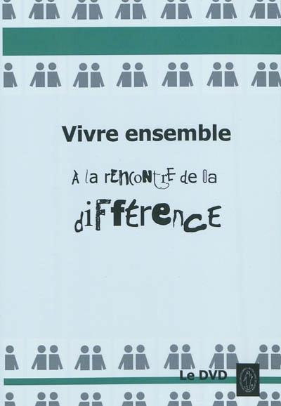 VIVRE ENSEMBLE, A LA RENCONTRE DE LA DIFFERENCE