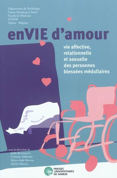 ENVIE D AMOUR, VIE AFFECTIVE, RELATIONNELLE ET SEXUELLE DES PERSONNES BLESSEES MEDULLAIRE