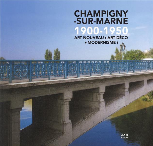 CHAMPIGNY-SUR-MARNE 1900-1950 - ART NOUVEAU  ART DECO  MODERNISME