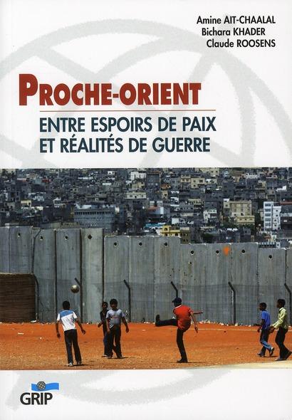 PROCHE-ORIENT : ENTRE ESPOIRS DE PAIX ET REALITE DE GUERRE