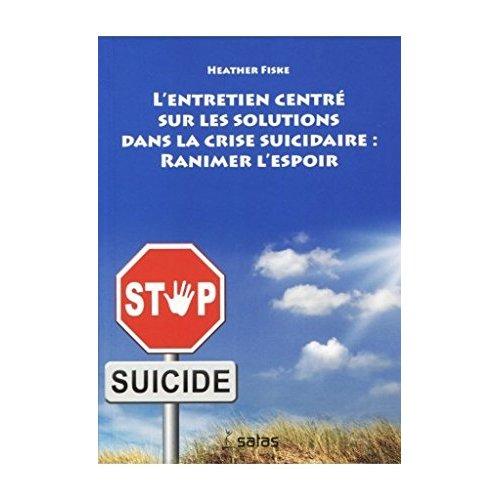 L'ENTRETIEN CENTRE SUR LES SOLUTIONS DANS LA CRISE SUICIDAIRE : RANIMER L'ESPOIR
