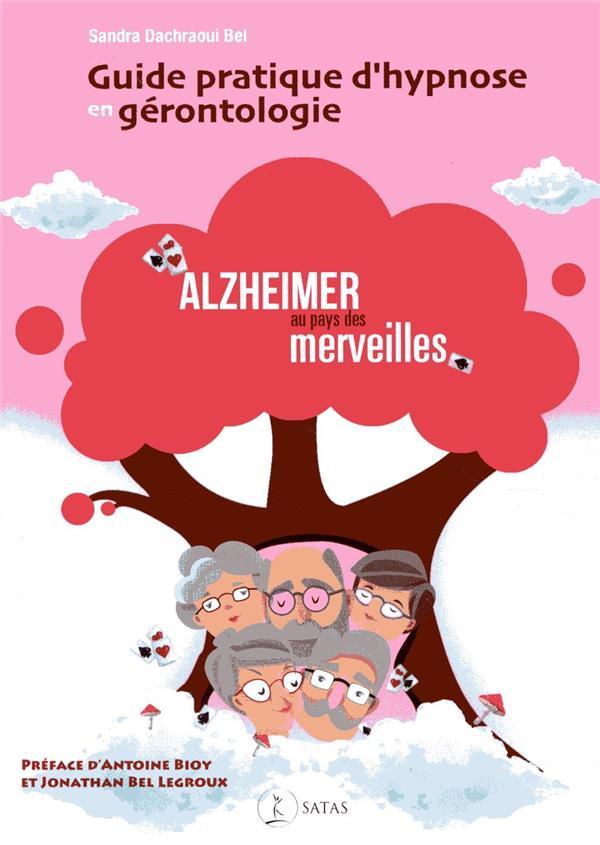GUIDE PRATIQUE D'HYPNOSE EN GERONTOLOGIE - ALZHEIMER AU PAYS DES MERVEILLES