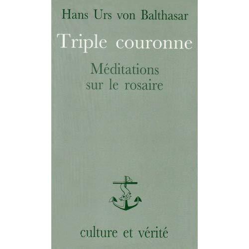 TRIPLE COURONNE. MEDITATIONS SUR LE ROSAIRE LE SALUT DU MONDE DANS LA PRIERE MARIALE