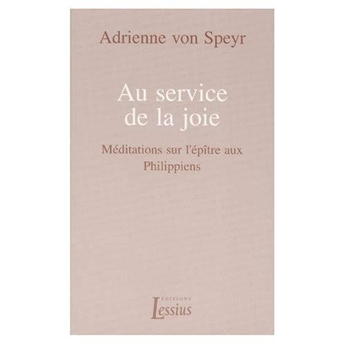 AU SERVICE DE LA JOIE - MEDITATIONS SUR L'EPITRE AUX PHILIPPIENS