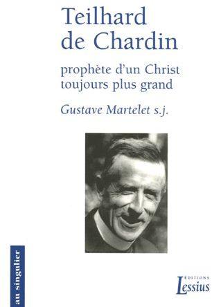TEILHARD DE CHARDIN, PROPHETE D'UN CHRIST TOUJOURS PLUS GRAND