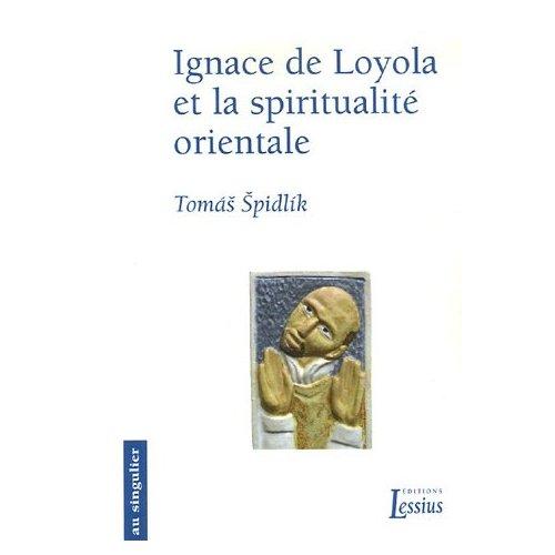IGNACE DE LOYOLA ET LA SPIRITUALITE ORIENTALE