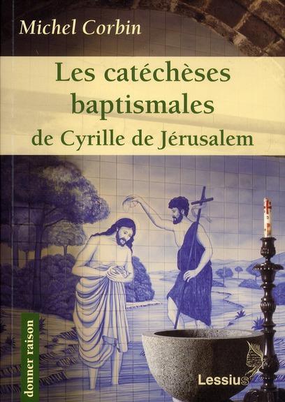 LES CATECHESES BAPTISMALES DE CYRILLE DE JERUSALEM