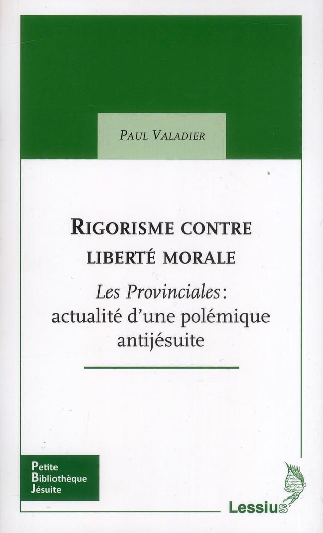 RIGORISME CONTRE LIBERTE MORALE - LES PROVINCIALES : ACTUALITE D'UNE POLEMIQUE ANTIJESUITE