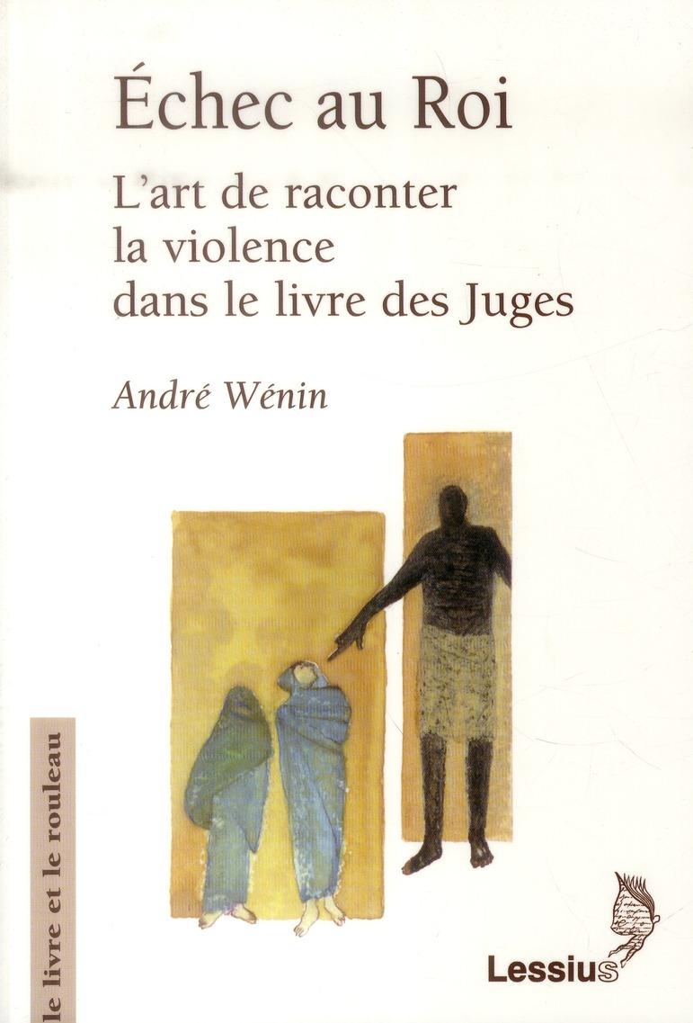 ECHEC AU ROI - L'ART DE RACONTER LA VIOLENCE DANS LE LIVRE DES JUGES