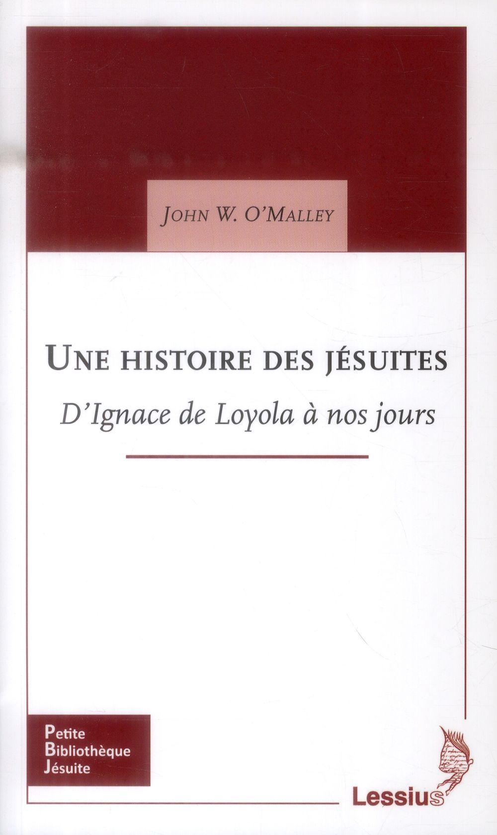 UNE HISTOIRE DES JESUITES - D'IGNACE DE LOYOLA A NOS JOURS