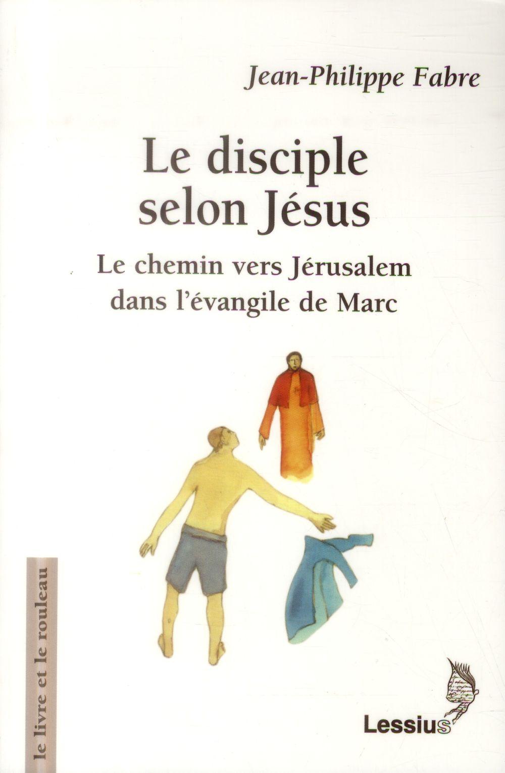 LE DISCIPLE SELON JESUS - LE CHEMIN VERS JERUSALEM DANS L'EVANGILE DE MARC
