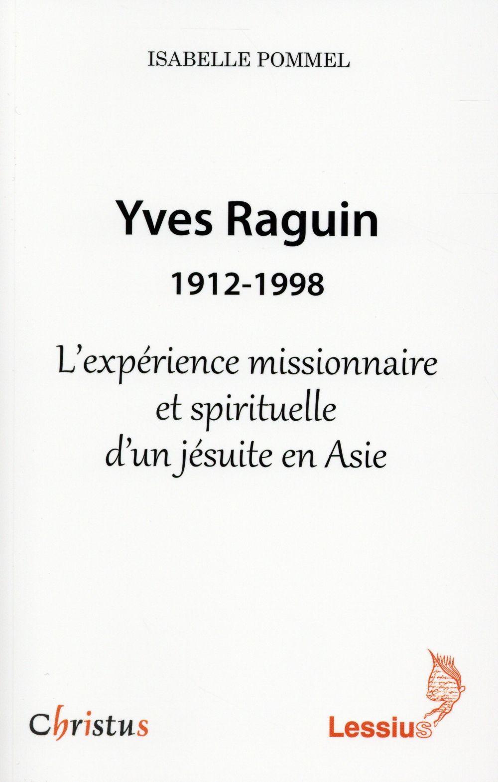 YVES RAGUIN 1912-1998 - L'EXPERIENCE MISSIONNAIRE ET SPIRITUELLE D'UN JESUITE EN ASIE
