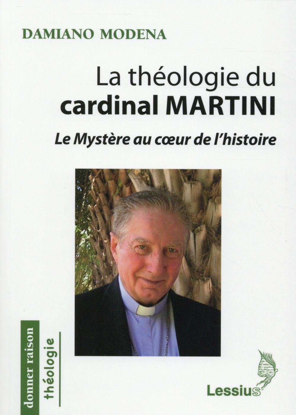 LA THEOLOGIE DU CARDINAL MARTINI - LE MYSTERE AU COEUR DE L'HISTOIRE