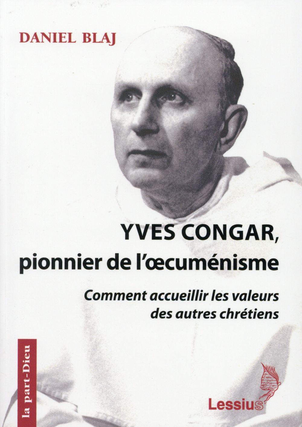 YVES CONGAR, PIONNIER DE L'OECUMENISME - COMMENT ACCUEILLIR LES VALEURS DES AUTRES CHETIENS