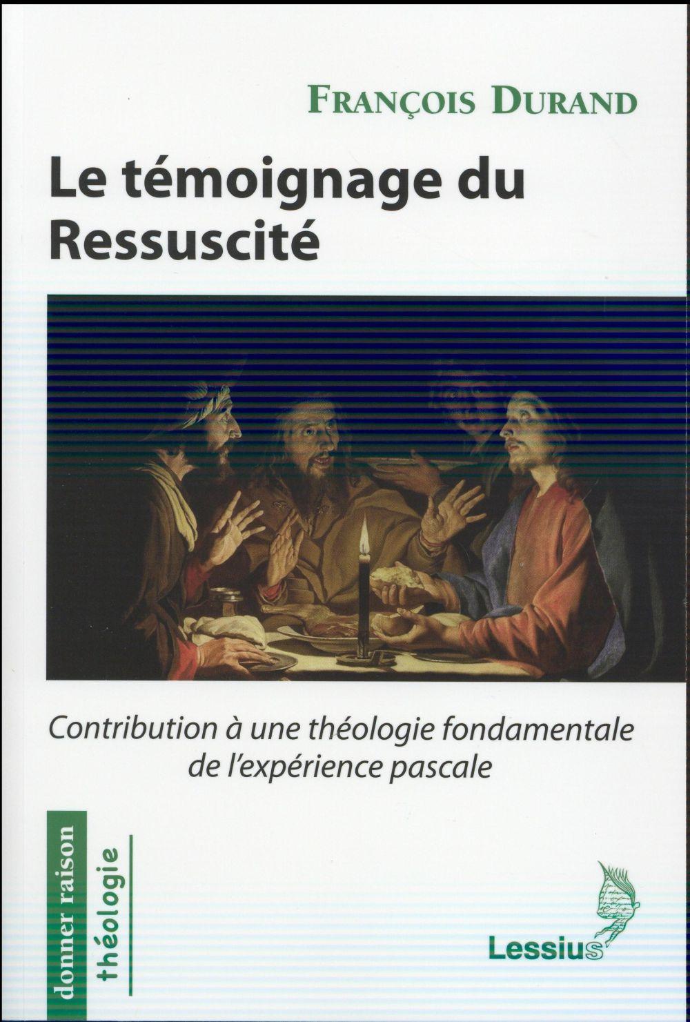 LE TEMOIGNAGE DU RESSUSCITE : CONTRIBUTION A UNE THEOLOGIE FONDAMENTALE DE L'EXPERIENCE PASCALE