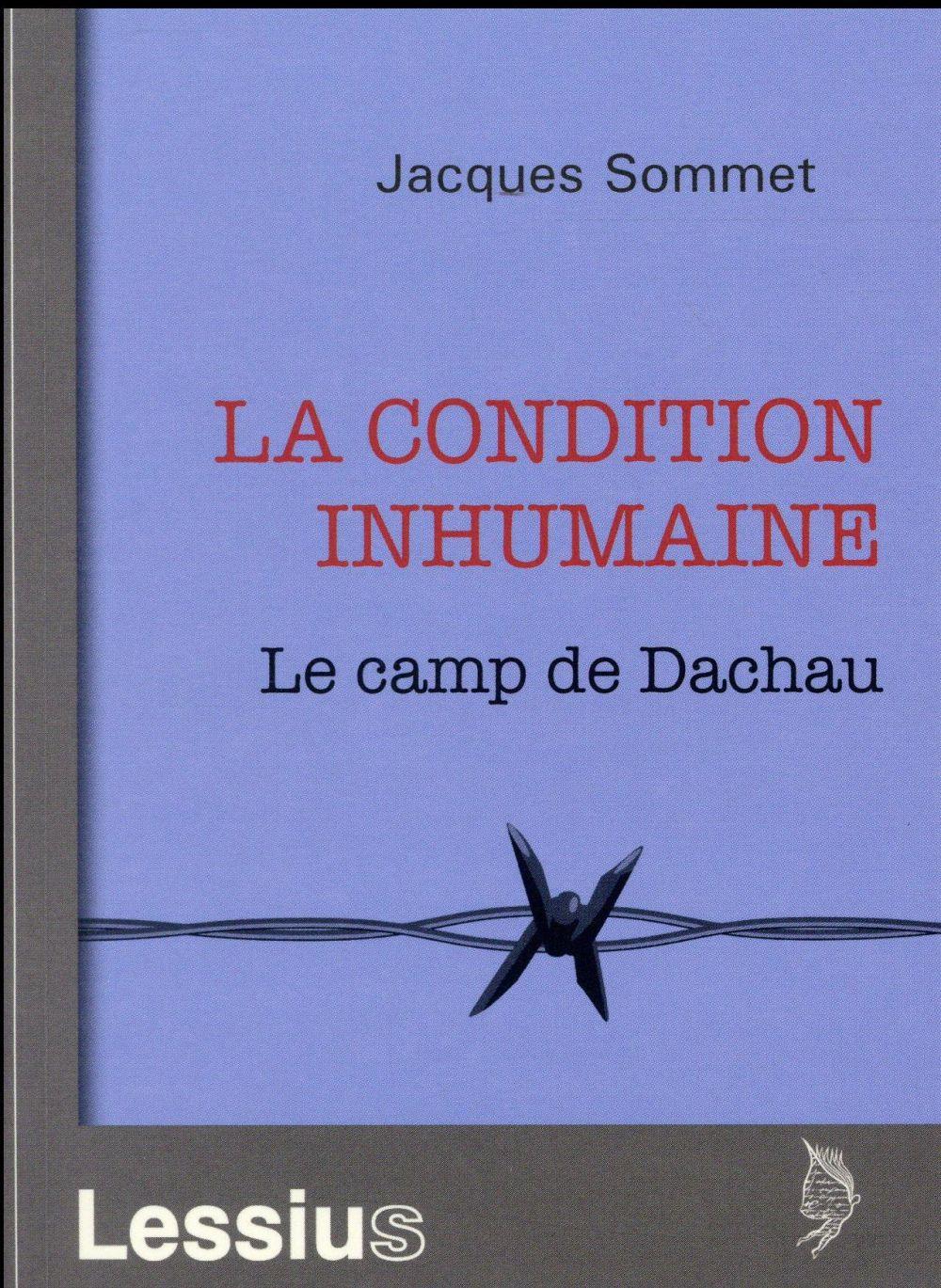 LA CONDITION INHUMAINE - LE CAMP DE DACHAU