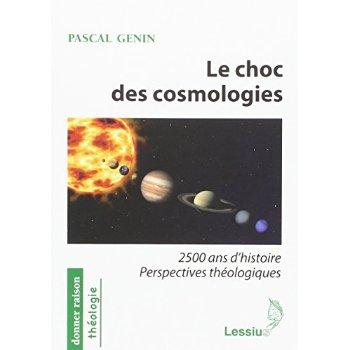 LE CHOC DES COSMOLOGIES - 2500 ANS D'HISTOIRE PERSPECTIVES THEOLOGIQUES