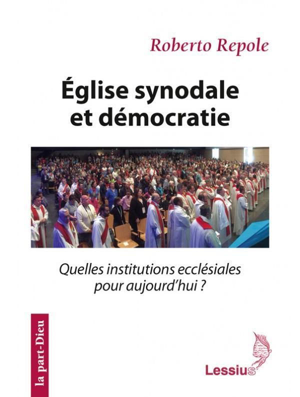 EGLISE SYNODALE ET DEMOCRATIE - QUELLES INSTITUTIONS ECCLESIALES POUR AUJOURD'HUI ?