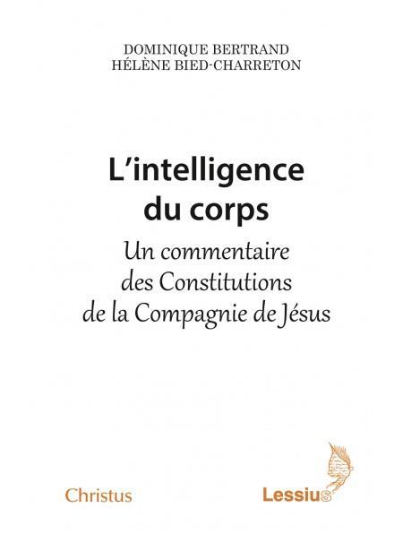 L'INTELLIGENCE DU CORPS - UN COMMENTAIRE DES CONSTITUTIONS DE LA COMPAGNIE DE JESUS