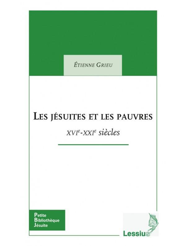 LES JESUITES ET LES PAUVRES - XVIE - XXIE SIECLES