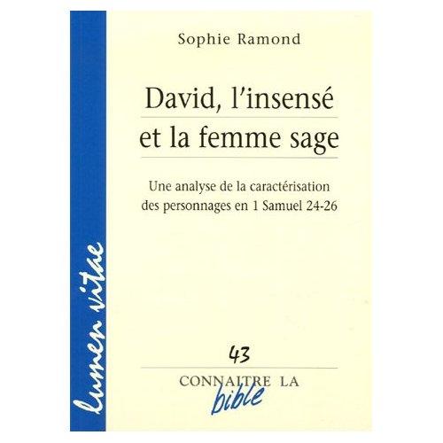 DAVID, L'INSENSE ET LA FEMME SAGE