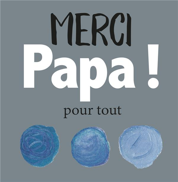 MERCI PAPA ! POUR TOUT