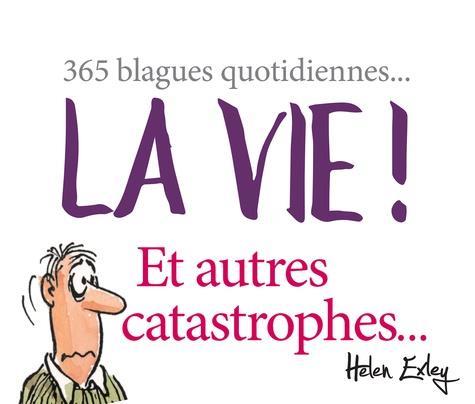 LA VIE ! ET AUTRES CATASTROPHES...